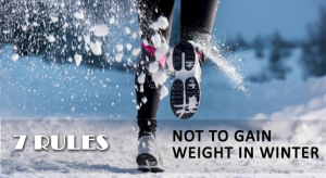 7 RULES NOT TO GAIN WEIGHT IN WINTER